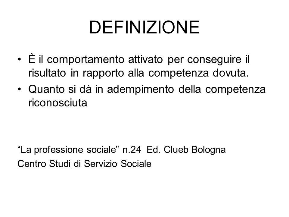 DEFINIZIONE È il comportamento attivato per conseguire il risultato in rapporto alla competenza dovuta.