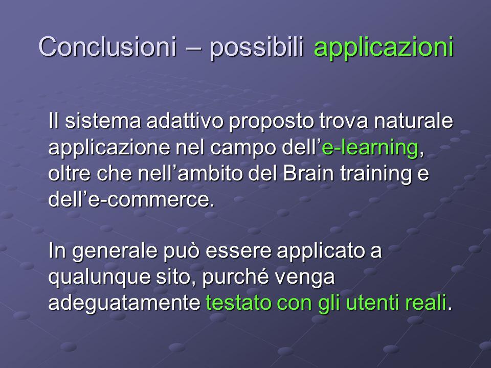 Conclusioni – possibili applicazioni Il sistema adattivo proposto trova naturale applicazione nel campo dell'e-learning, oltre che nell'ambito del Brain training e dell'e-commerce.
