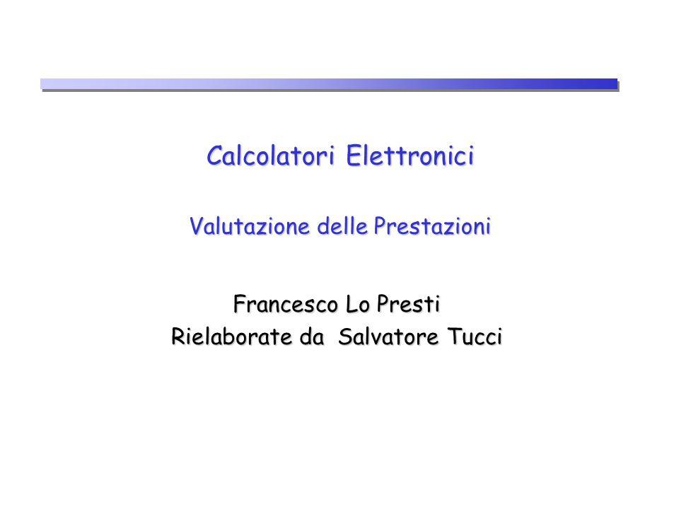 Calcolatori Elettronici Valutazione delle Prestazioni Francesco Lo Presti Rielaborate da Salvatore Tucci