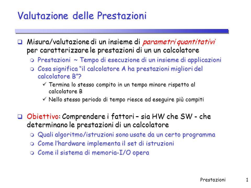 Prestazioni1 Valutazione delle Prestazioni  Misura/valutazione di un insieme di parametri quantitativi per caratterizzare le prestazioni di un un cal