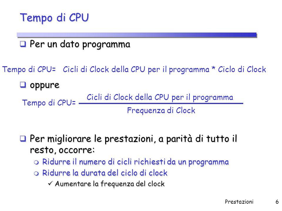 Prestazioni6 Tempo di CPU  Per un dato programma  oppure  Per migliorare le prestazioni, a parità di tutto il resto, occorre: m Ridurre il numero d