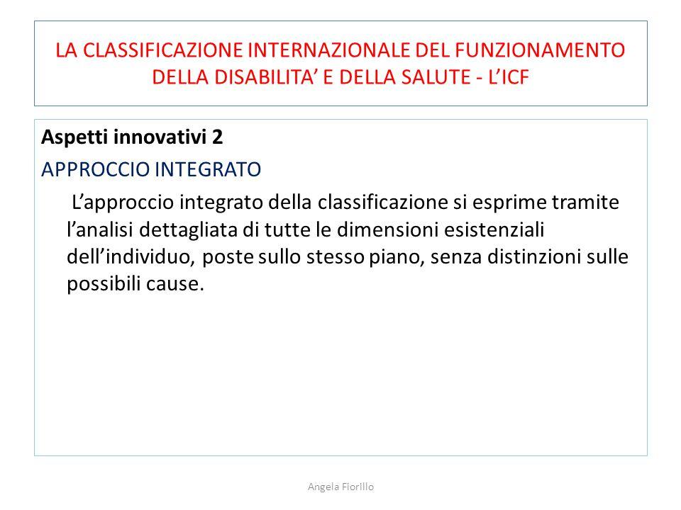 LA CLASSIFICAZIONE INTERNAZIONALE DEL FUNZIONAMENTO DELLA DISABILITA' E DELLA SALUTE - L'ICF Aspetti innovativi 2 APPROCCIO INTEGRATO L'approccio inte