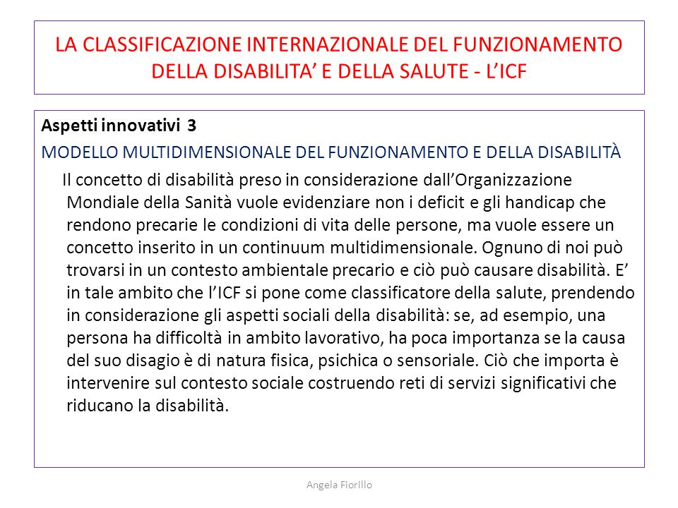 LA CLASSIFICAZIONE INTERNAZIONALE DEL FUNZIONAMENTO DELLA DISABILITA' E DELLA SALUTE - L'ICF Aspetti innovativi 3 MODELLO MULTIDIMENSIONALE DEL FUNZIO