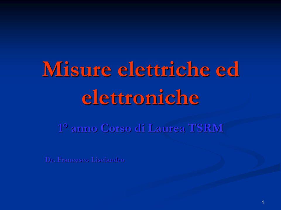1 Misure elettriche ed elettroniche 1° anno Corso di Laurea TSRM Dr. Francesco Lisciandro