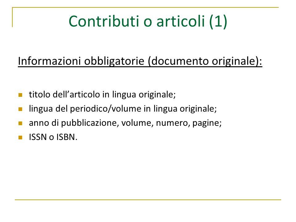 Contributi o articoli (1) Informazioni obbligatorie (documento originale): titolo dell'articolo in lingua originale; lingua del periodico/volume in lingua originale; anno di pubblicazione, volume, numero, pagine; ISSN o ISBN.