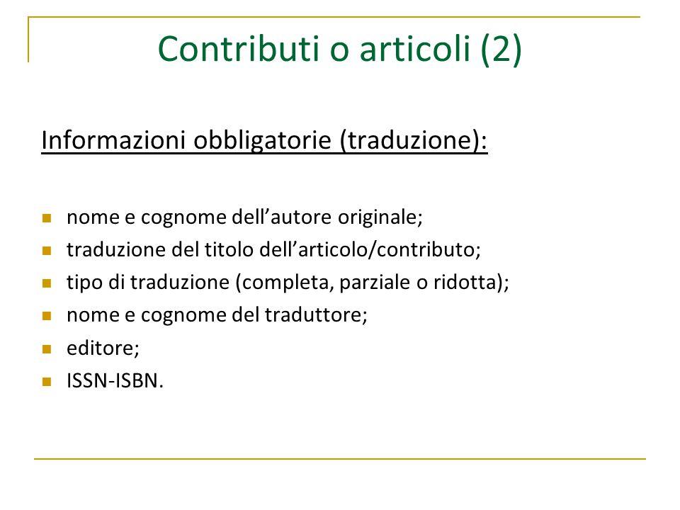 Contributi o articoli (2) Informazioni obbligatorie (traduzione): nome e cognome dell'autore originale; traduzione del titolo dell'articolo/contributo; tipo di traduzione (completa, parziale o ridotta); nome e cognome del traduttore; editore; ISSN-ISBN.