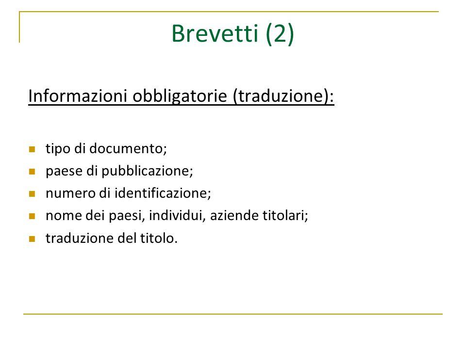 Brevetti (2) Informazioni obbligatorie (traduzione): tipo di documento; paese di pubblicazione; numero di identificazione; nome dei paesi, individui, aziende titolari; traduzione del titolo.