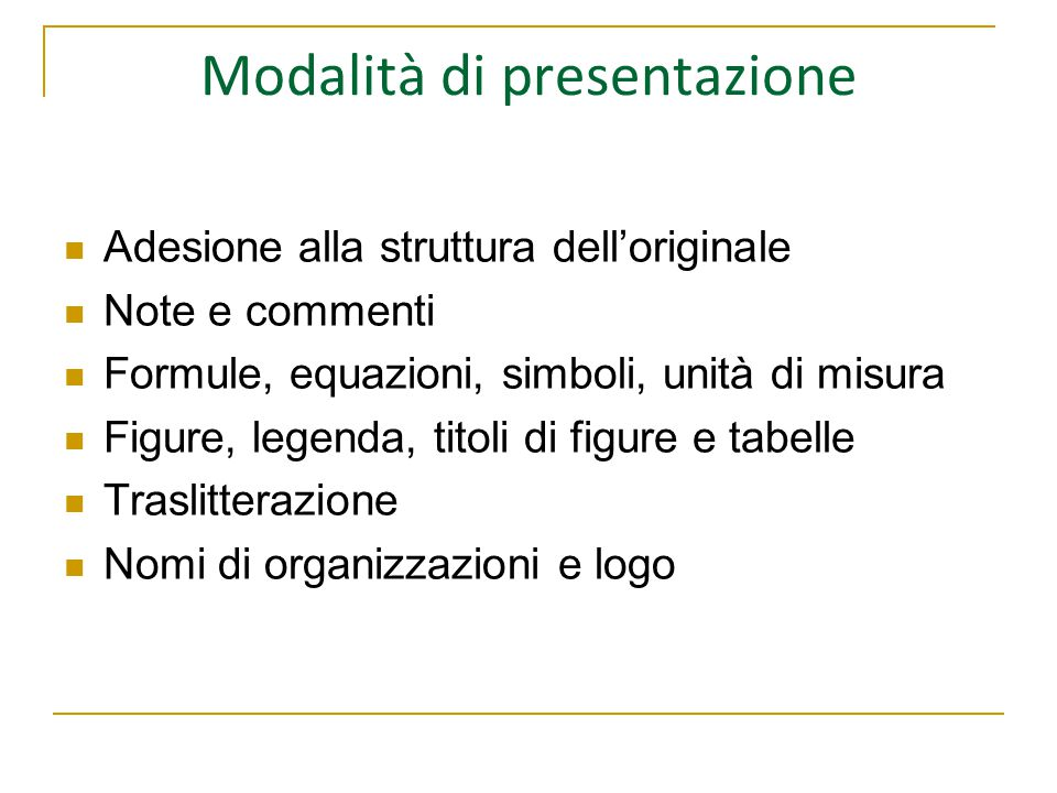 Modalità di presentazione Adesione alla struttura dell'originale Note e commenti Formule, equazioni, simboli, unità di misura Figure, legenda, titoli di figure e tabelle Traslitterazione Nomi di organizzazioni e logo