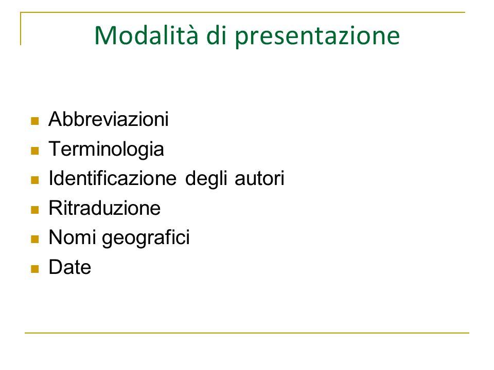 Modalità di presentazione Abbreviazioni Terminologia Identificazione degli autori Ritraduzione Nomi geografici Date