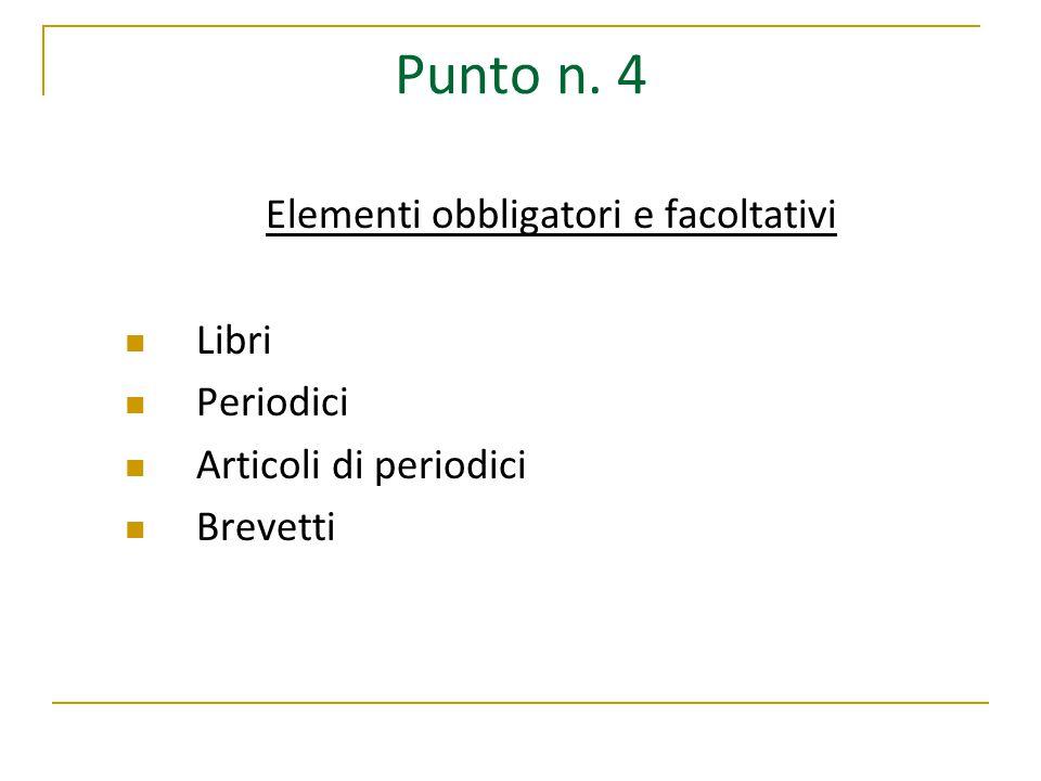Punto n. 4 Elementi obbligatori e facoltativi Libri Periodici Articoli di periodici Brevetti