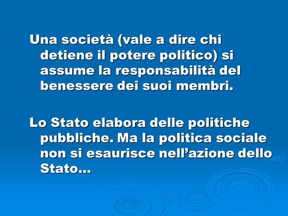 Una società (vale a dire chi detiene il potere politico) si assume la responsabilità del benessere dei suoi membri. Lo Stato elabora delle politiche p