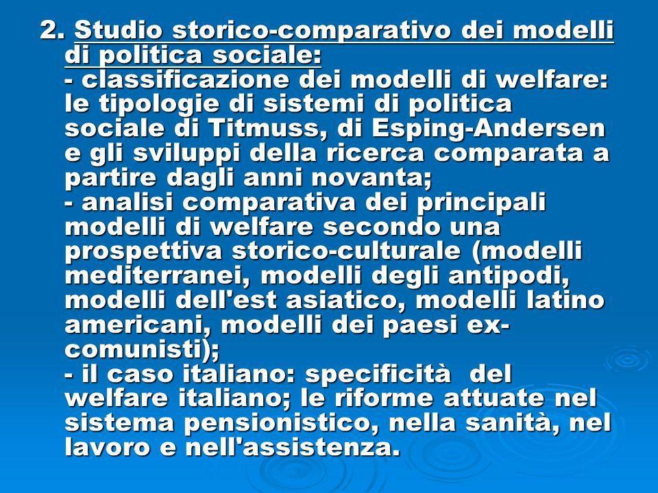 2. Studio storico-comparativo dei modelli di politica sociale: - classificazione dei modelli di welfare: le tipologie di sistemi di politica sociale d