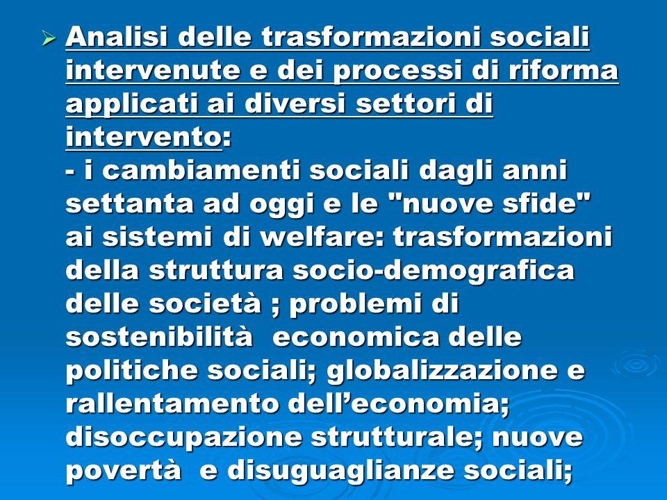  Analisi delle trasformazioni sociali intervenute e dei processi di riforma applicati ai diversi settori di intervento: - i cambiamenti sociali dagli