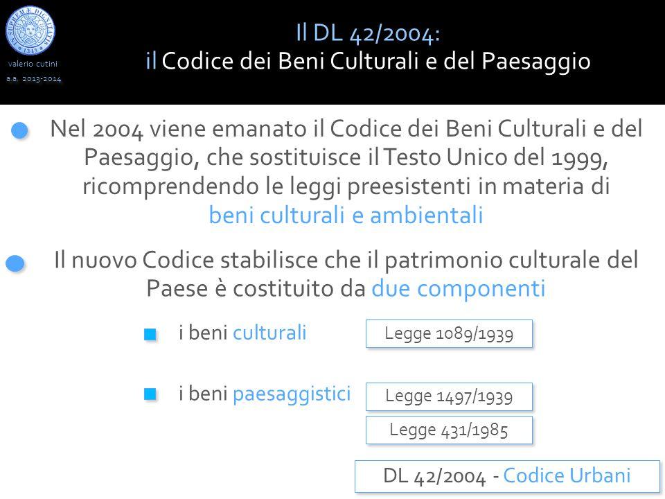 valerio cutini Il DL 42/2004: il Codice dei Beni Culturali e del Paesaggio a.a. 2013-2014 Nel 2004 viene emanato il Codice dei Beni Culturali e del Pa