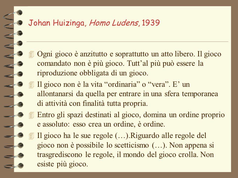 Johan Huizinga, Homo Ludens, 1939 4 Ogni gioco è anzitutto e soprattutto un atto libero. Il gioco comandato non è più gioco. Tutt'al più può essere la