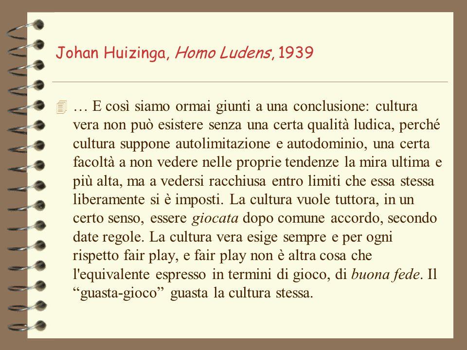 Johan Huizinga, Homo Ludens, 1939 4 … E così siamo ormai giunti a una conclusione: cultura vera non può esistere senza una certa qualità ludica, perch