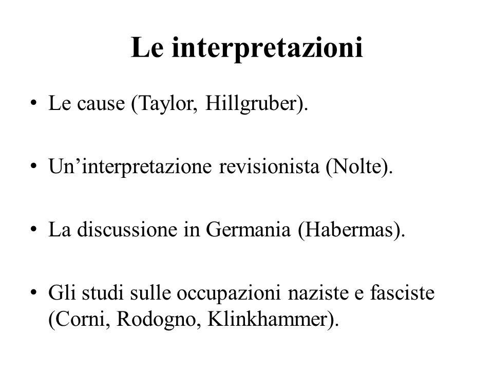 Le interpretazioni Le cause (Taylor, Hillgruber). Un'interpretazione revisionista (Nolte). La discussione in Germania (Habermas). Gli studi sulle occu