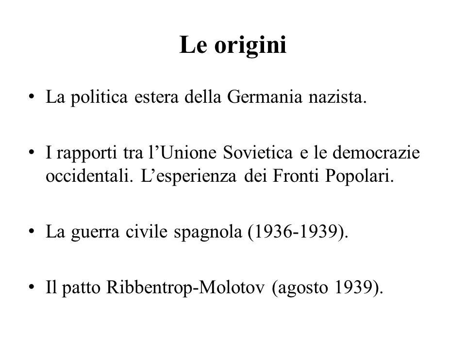 Le origini La politica estera della Germania nazista. I rapporti tra l'Unione Sovietica e le democrazie occidentali. L'esperienza dei Fronti Popolari.