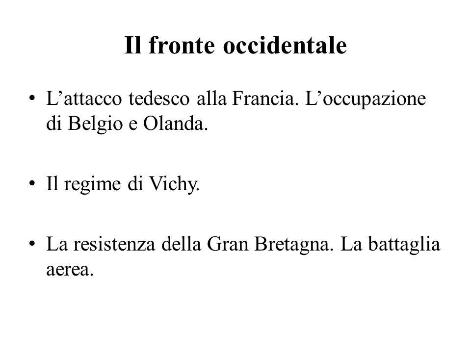 Il fronte occidentale L'attacco tedesco alla Francia. L'occupazione di Belgio e Olanda. Il regime di Vichy. La resistenza della Gran Bretagna. La batt