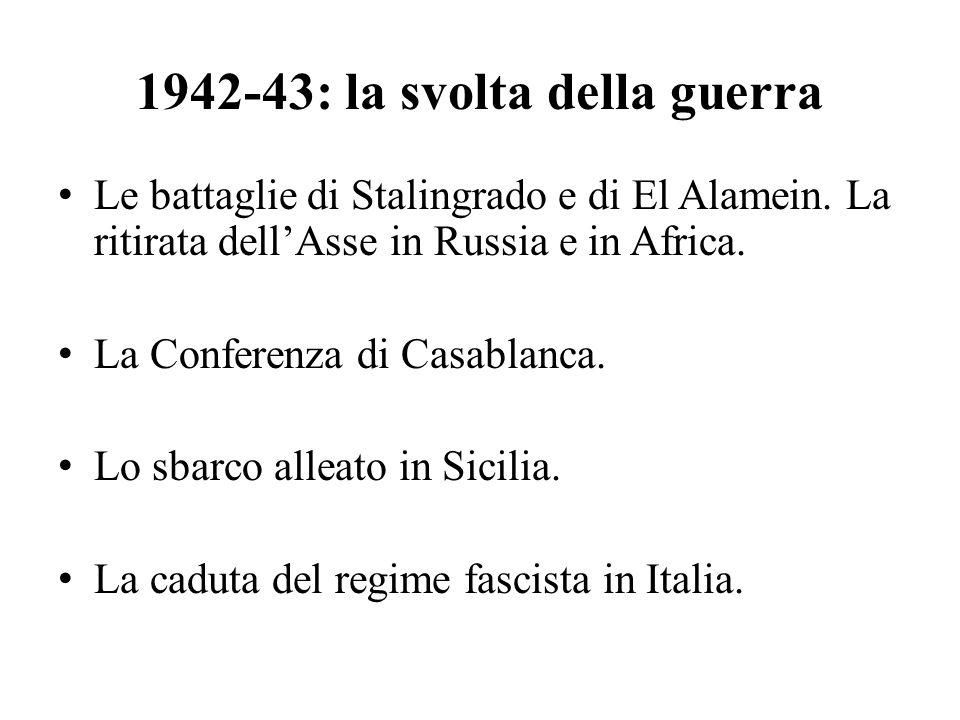 1942-43: la svolta della guerra Le battaglie di Stalingrado e di El Alamein. La ritirata dell'Asse in Russia e in Africa. La Conferenza di Casablanca.
