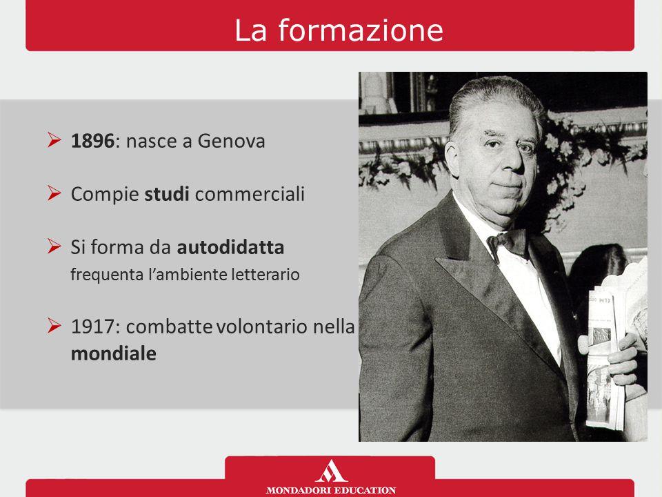 La formazione  1896: nasce a Genova  Compie studi commerciali  Si forma da autodidatta frequenta l'ambiente letterario  1917: combatte volontario
