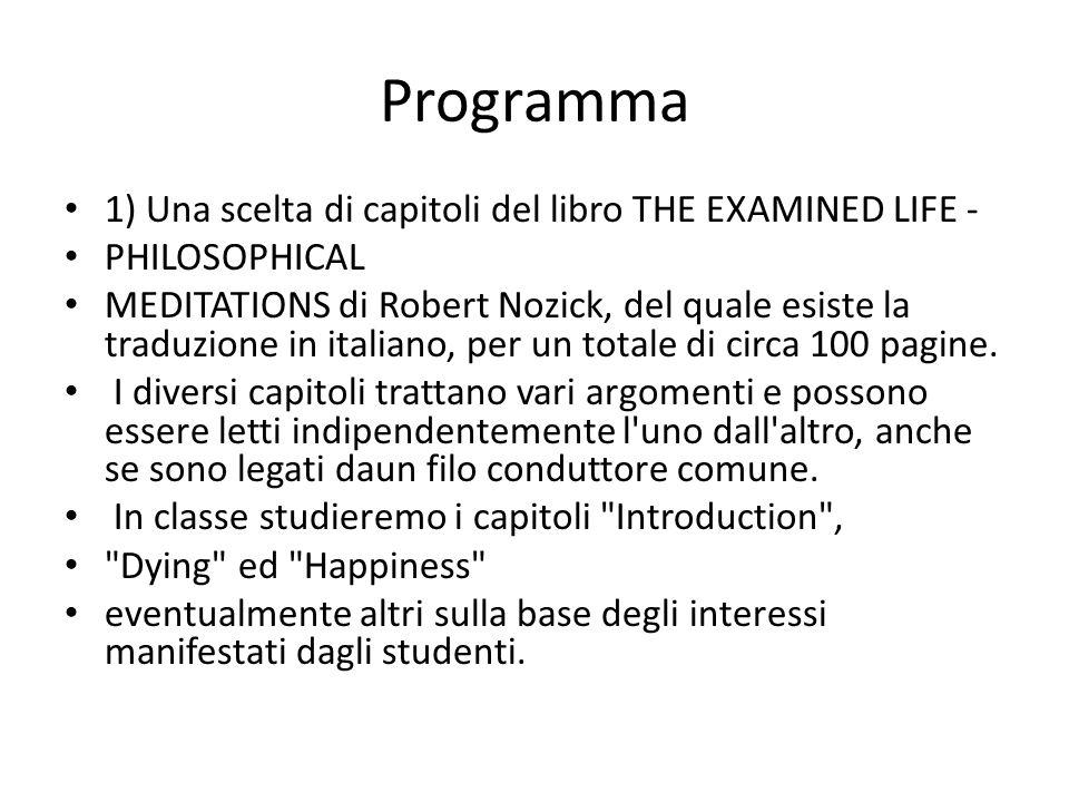 Programma 1) Una scelta di capitoli del libro THE EXAMINED LIFE - PHILOSOPHICAL MEDITATIONS di Robert Nozick, del quale esiste la traduzione in italia