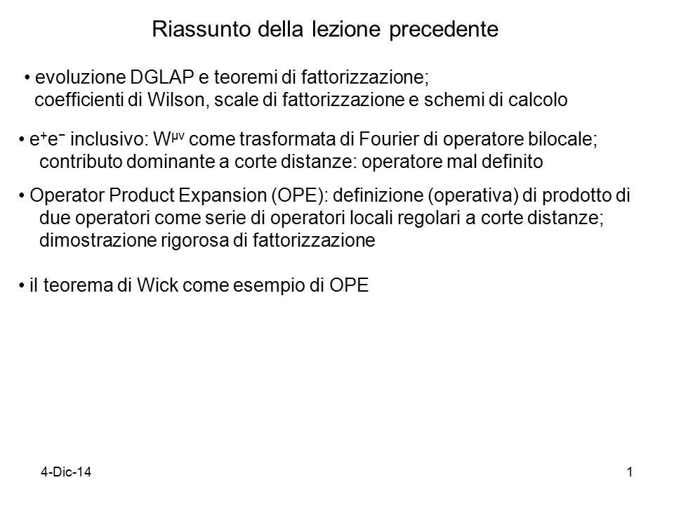 4-Dic-1412 OPE procedura generale per campi (non) interagenti light-cone expansion valida per x 2 → 0 W  dimensionless n  = spin di Ô d = dimensione canonica di Ô