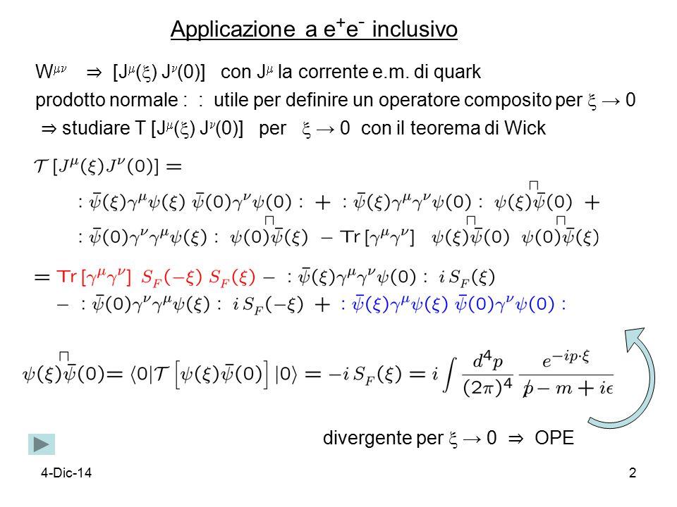 4-Dic-143 Singolarità del propagatore fermionico libero singolarità light-cone grado di singolarità proporzionale a potenza di q in trasformata di Fourier singolarità più alta in coefficienti di OPE contributo dominante di J  in W 