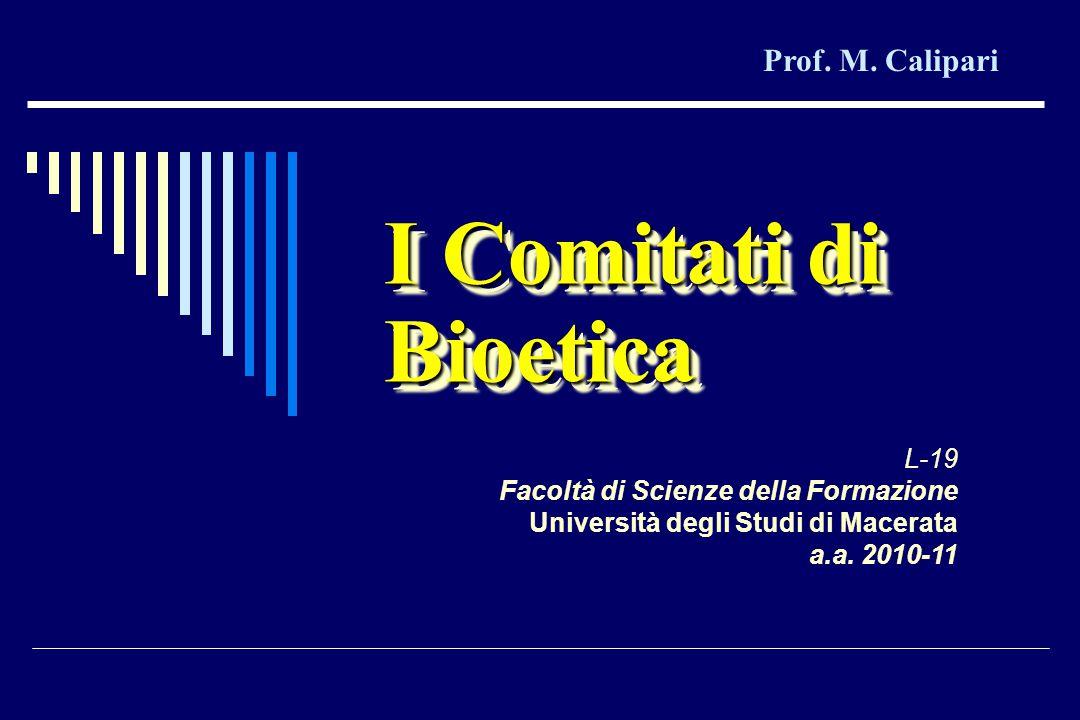 I Comitati di Bioetica Prof. M.