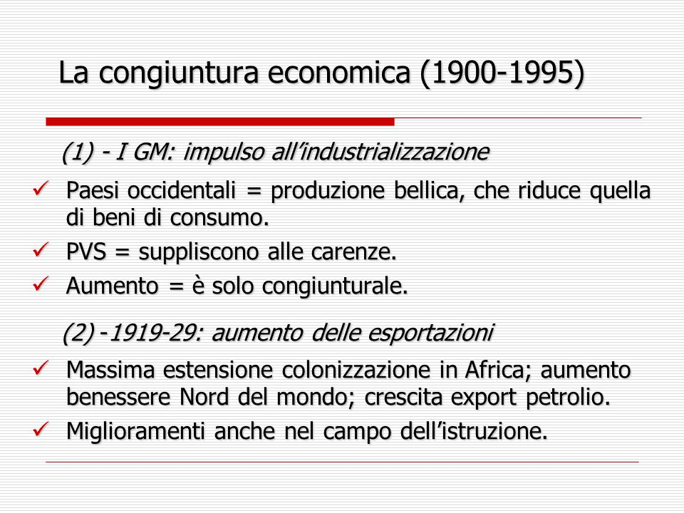 La congiuntura economica (1900-1995) (1) - I GM: impulso all'industrializzazione (1) - I GM: impulso all'industrializzazione Paesi occidentali = produzione bellica, che riduce quella di beni di consumo.