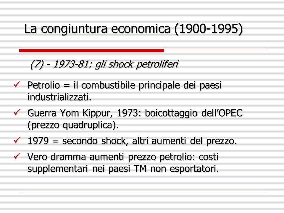 La congiuntura economica (1900-1995) (7) - 1973-81: gli shock petroliferi (7) - 1973-81: gli shock petroliferi Petrolio = il combustibile principale dei paesi industrializzati.