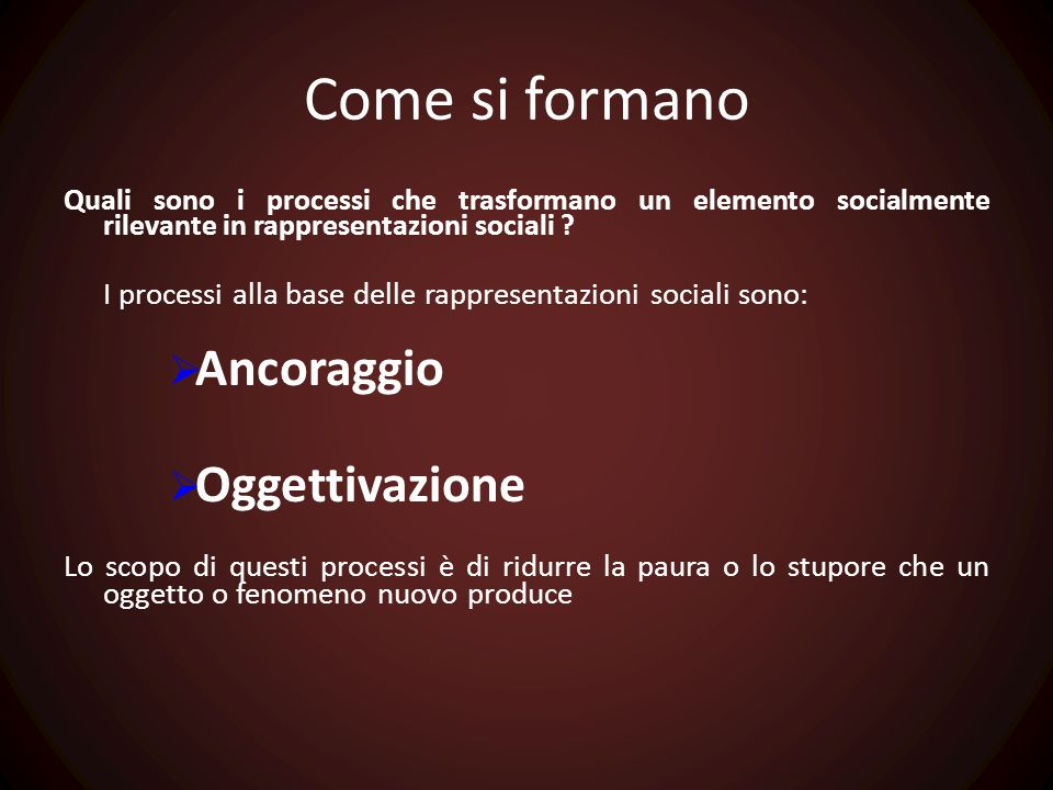 Come si formano Quali sono i processi che trasformano un elemento socialmente rilevante in rappresentazioni sociali ? I processi alla base delle rappr