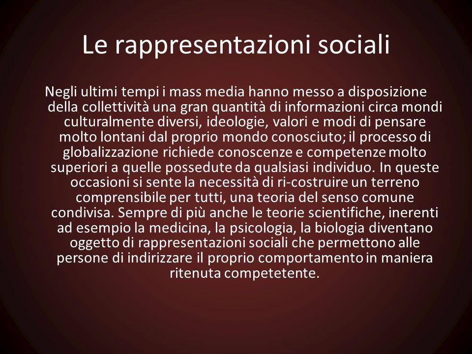 Le rappresentazioni sociali Negli ultimi tempi i mass media hanno messo a disposizione della collettività una gran quantità di informazioni circa mond