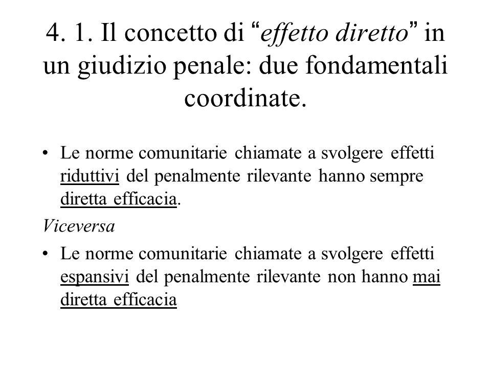 """4. 1. Il concetto di """"effetto diretto"""" in un giudizio penale: due fondamentali coordinate. Le norme comunitarie chiamate a svolgere effetti riduttivi"""