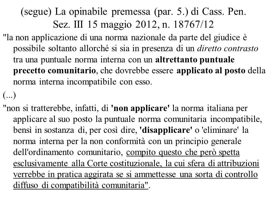 (segue) La opinabile premessa (par. 5.) di Cass. Pen. Sez. III 15 maggio 2012, n. 18767/12