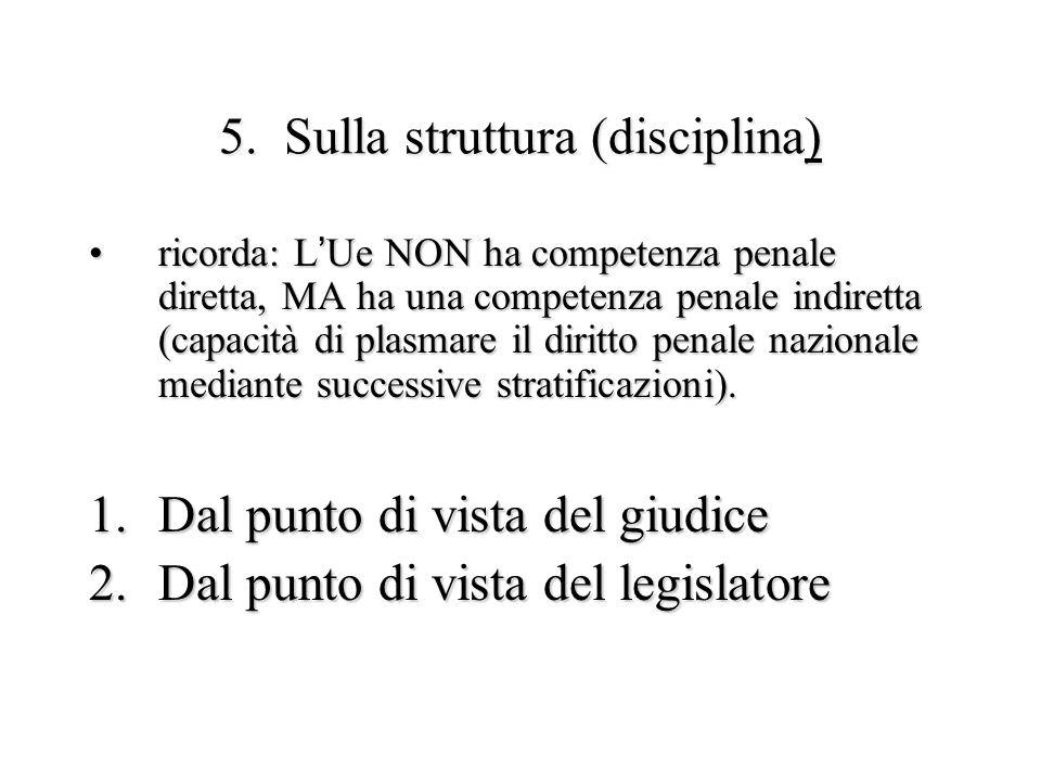 5. Sulla struttura (disciplina) ricorda: L'Ue NON ha competenza penale diretta, MA ha una competenza penale indiretta (capacità di plasmare il diritto