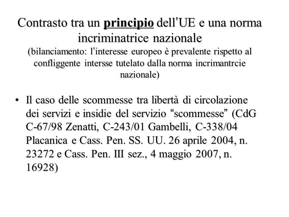 Contrasto tra un principio dell'UE e una norma incriminatrice nazionale (bilanciamento: l'interesse europeo è prevalente rispetto al confliggente inte