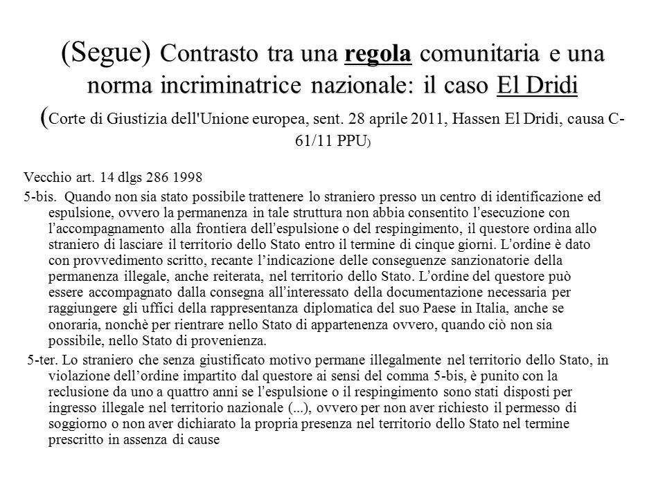 Contrasto tra una regola comunitaria e una norma incriminatrice nazionale: il caso El Dridi ( ) (Segue) Contrasto tra una regola comunitaria e una nor