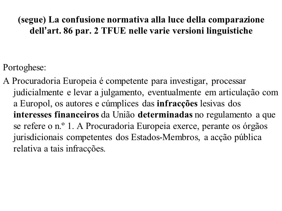 (segue) La confusione normativa alla luce della comparazione dell'art. 86 par. 2 TFUE nelle varie versioni linguistiche Portoghese: A Procuradoria Eur