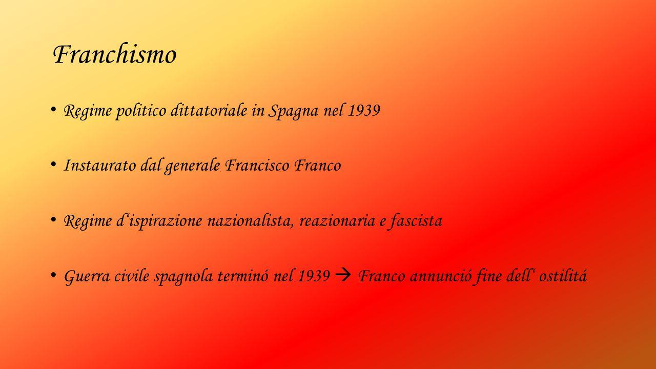 Franchismo Regime politico dittatoriale in Spagna nel 1939 Instaurato dal generale Francisco Franco Regime d'ispirazione nazionalista, reazionaria e f