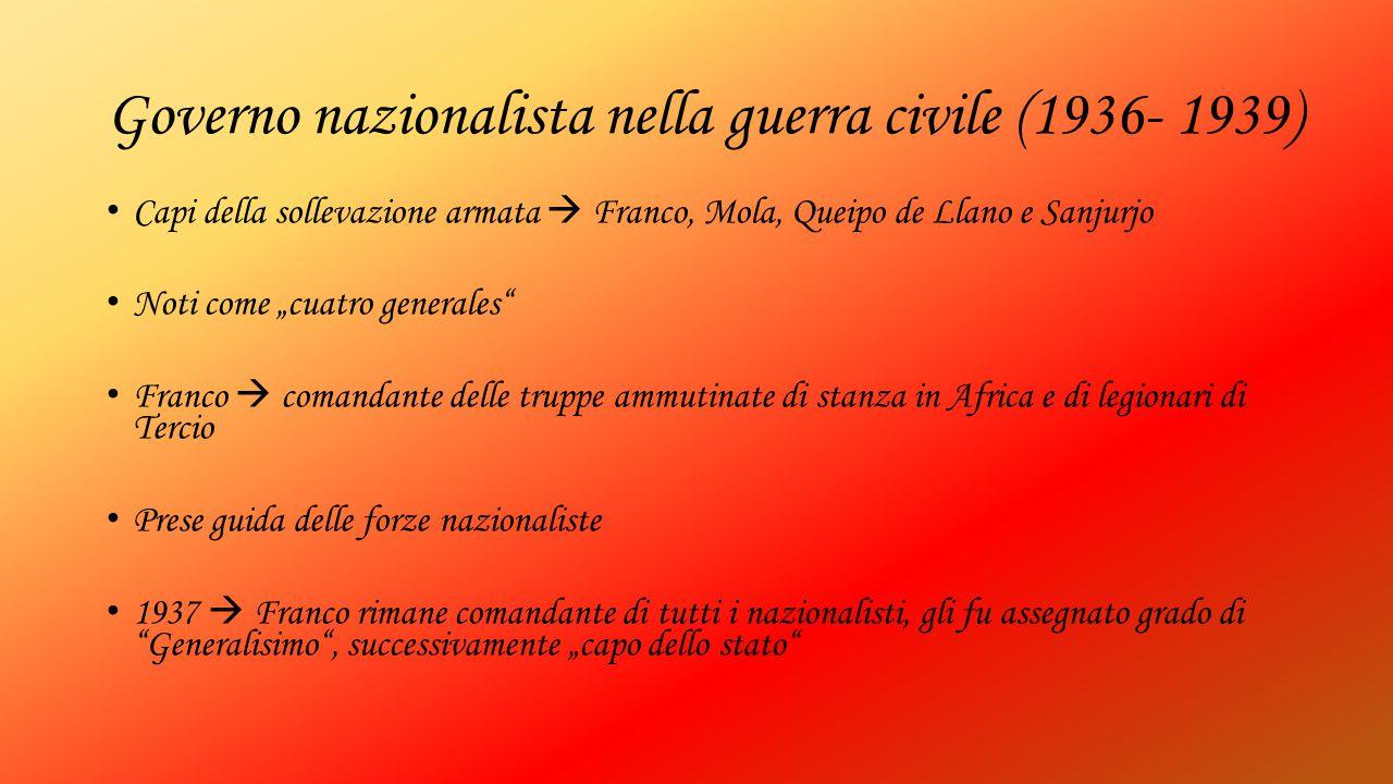 """Governo nazionalista nella guerra civile (1936- 1939) Capi della sollevazione armata  Franco, Mola, Queipo de Llano e Sanjurjo Noti come """"cuatro gene"""