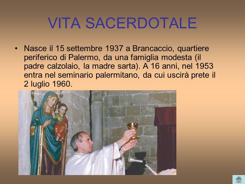 VITA SACERDOTALE Nasce il 15 settembre 1937 a Brancaccio, quartiere periferico di Palermo, da una famiglia modesta (il padre calzolaio, la madre sarta