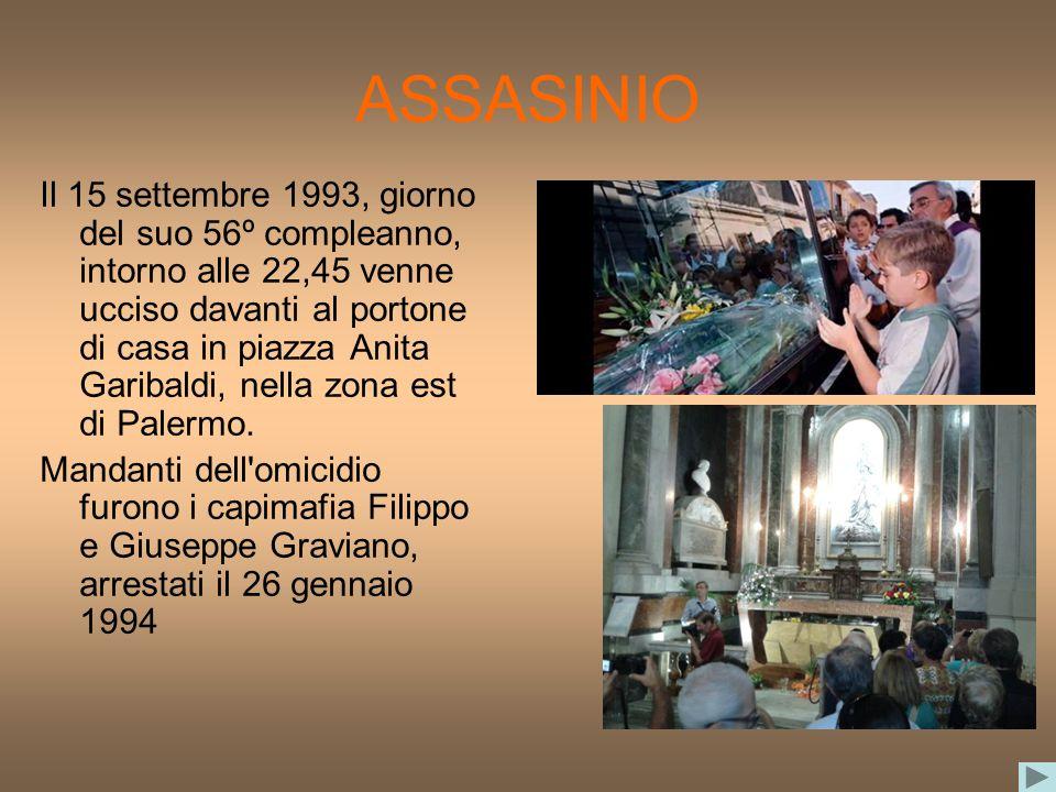 ASSASINIO Il 15 settembre 1993, giorno del suo 56º compleanno, intorno alle 22,45 venne ucciso davanti al portone di casa in piazza Anita Garibaldi, n
