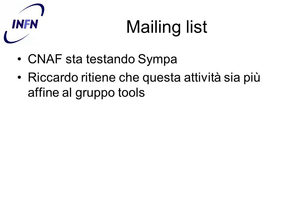 Mailing list CNAF sta testando Sympa Riccardo ritiene che questa attività sia più affine al gruppo tools