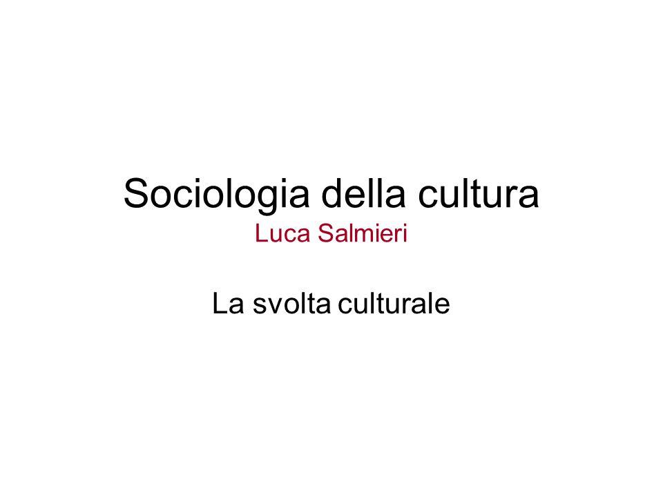 Sociologia della cultura Luca Salmieri La svolta culturale