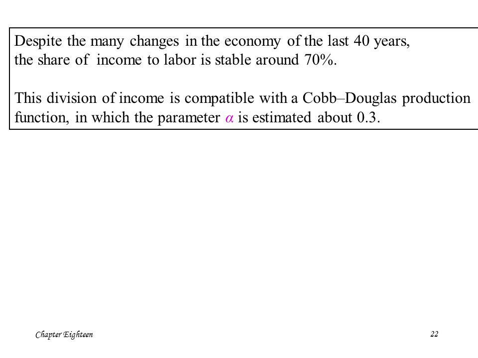 Chapter Eighteen22 Despite the many changes in the economy of the last 40 years, the share of income to labor is stable around 70%.