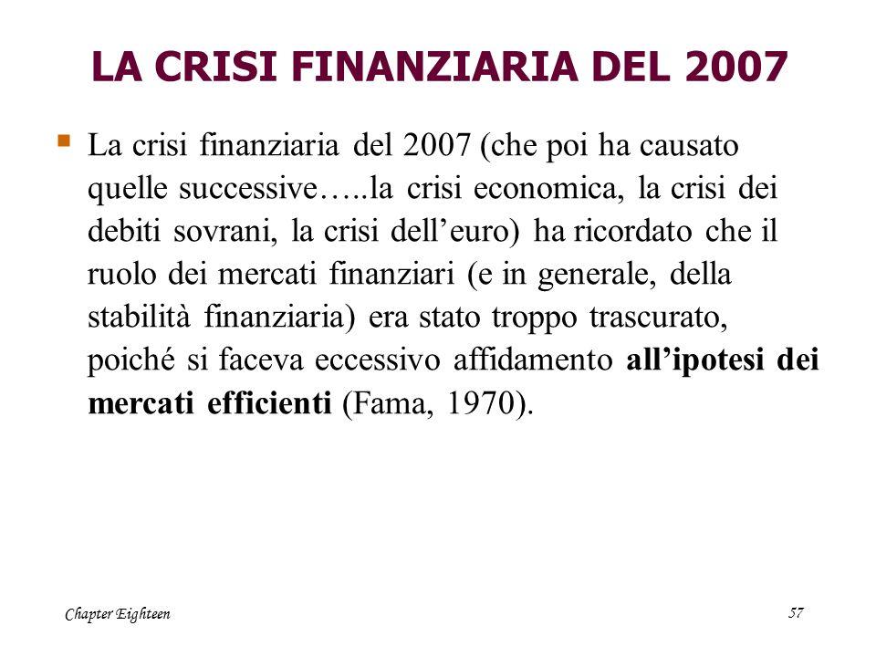 Chapter Eighteen57 LA CRISI FINANZIARIA DEL 2007  La crisi finanziaria del 2007 (che poi ha causato quelle successive…..la crisi economica, la crisi
