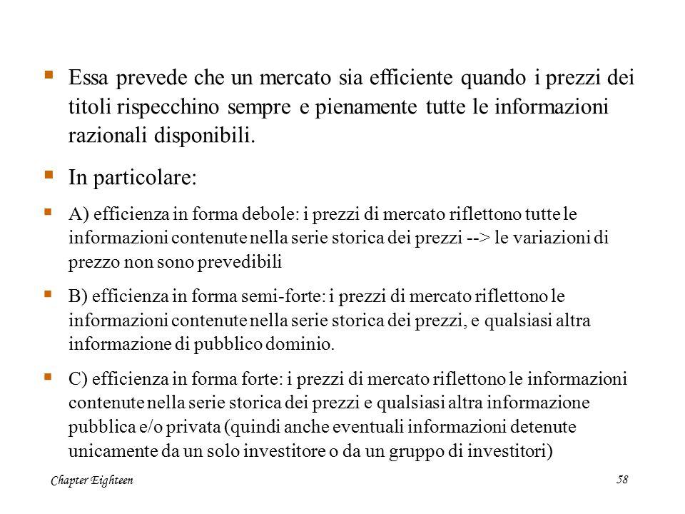 Chapter Eighteen58  Essa prevede che un mercato sia efficiente quando i prezzi dei titoli rispecchino sempre e pienamente tutte le informazioni razio