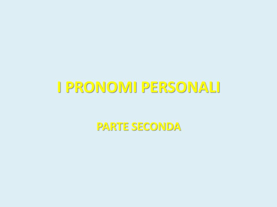 I PRONOMI PERSONALI PARTE SECONDA