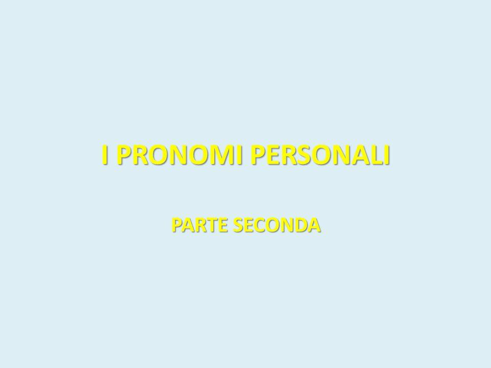 PRONOMI PERSONALI COMPLEMENTO DI TERMINE FORMA FORTEFORMA DEBOLE I p.